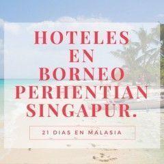 Hoteles en Borneo, Perhentian y Singapur