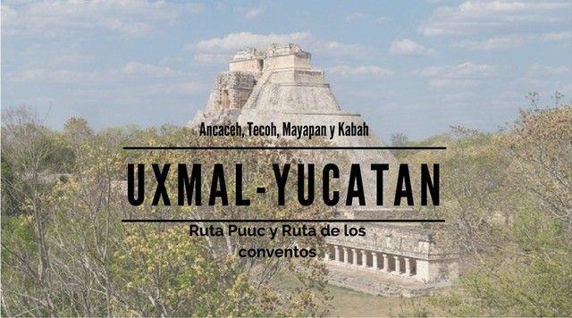 Uxmal, Mayapan y Kabah