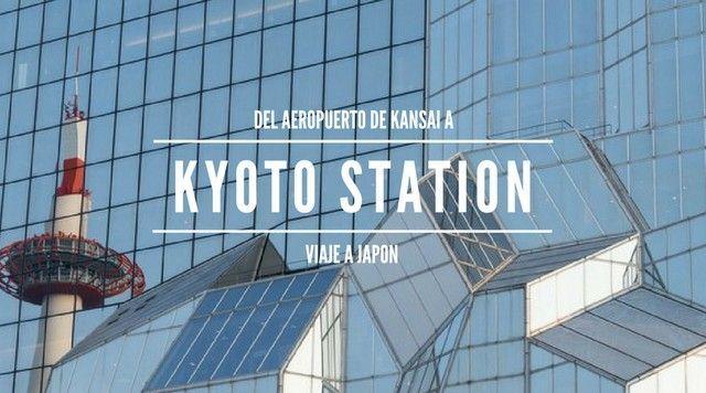 DEL AEROPUERTO DE KANSAI A KYOTO STATION