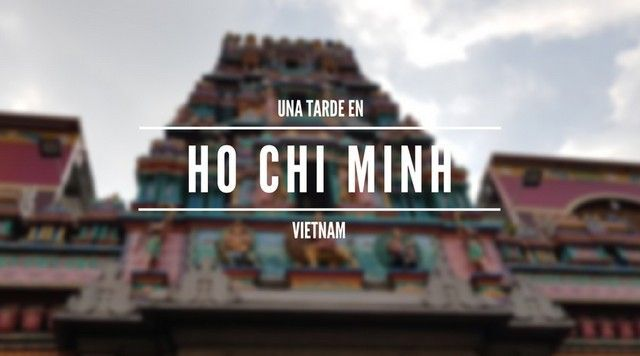 UNA TARDE EN HO CHI MINH VIETNAM