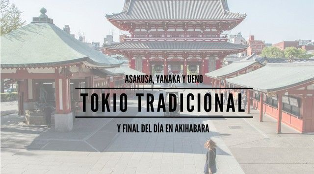 Asakusa, Yanaka, Ueno y Akihabara. Primer contacto con Tokio.